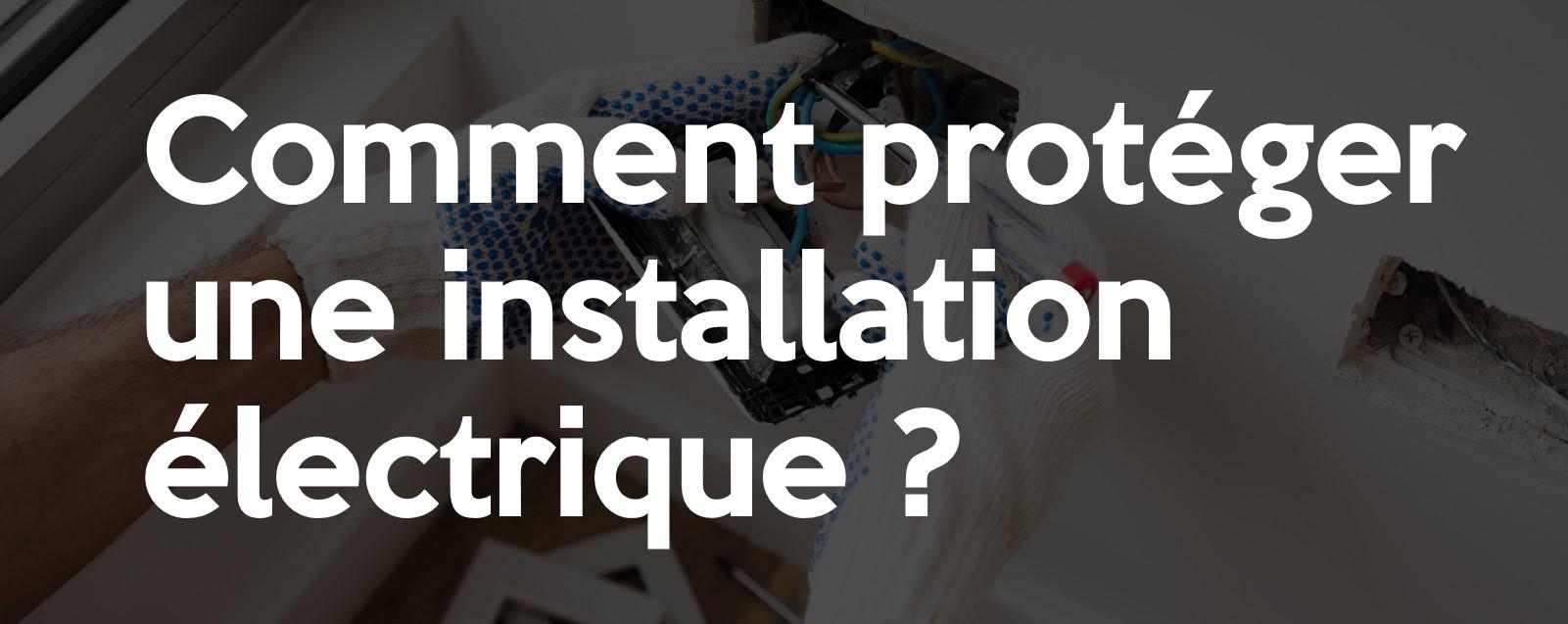 Comment protéger une installation électrique?