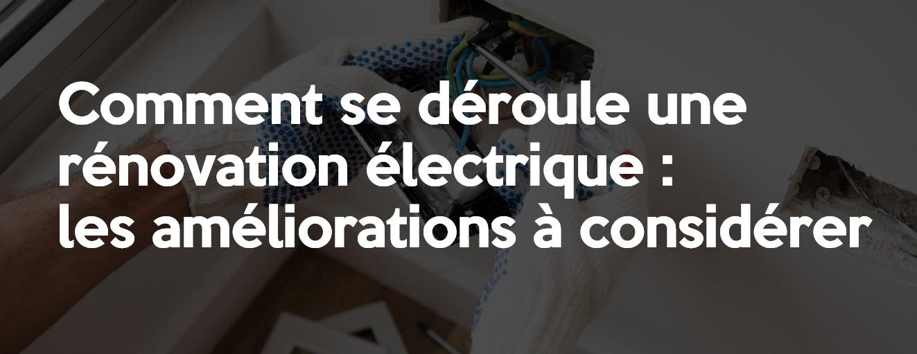 Comment se déroule une rénovation électrique: les améliorations à considérer