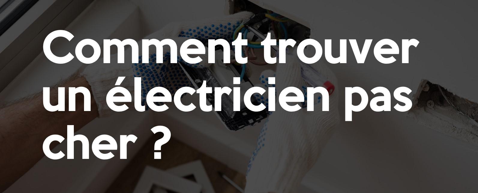 Comment trouver un électricien pas cher?